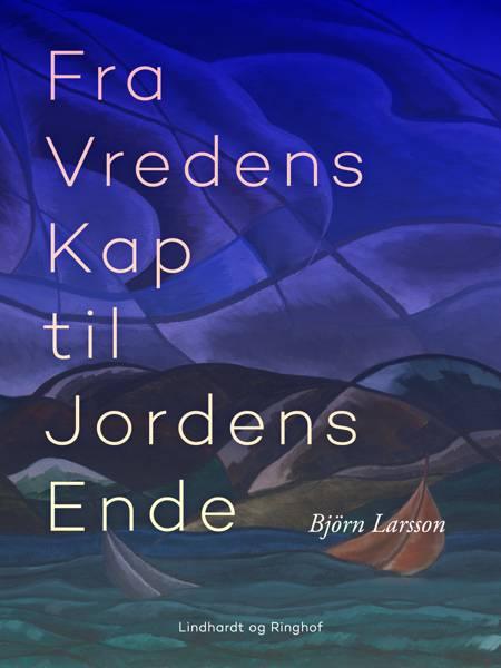 Fra vredens kap til jordens ende af Björn Larsson