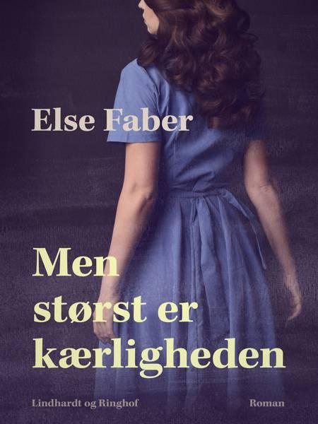 Men størst er kærligheden af Else Faber
