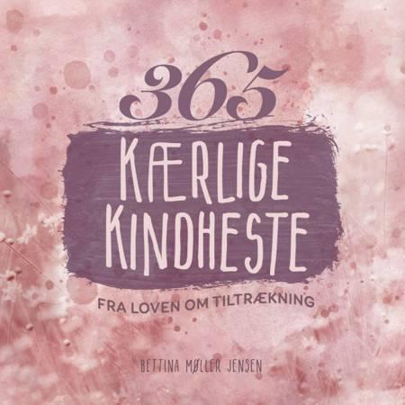 365 kærlige kindheste fra Loven om Tiltrækning af Bettina Møller Jensen