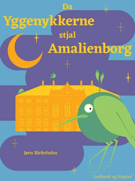 Da yggenykkerne stjal Amalienborg af Jørn Birkeholm