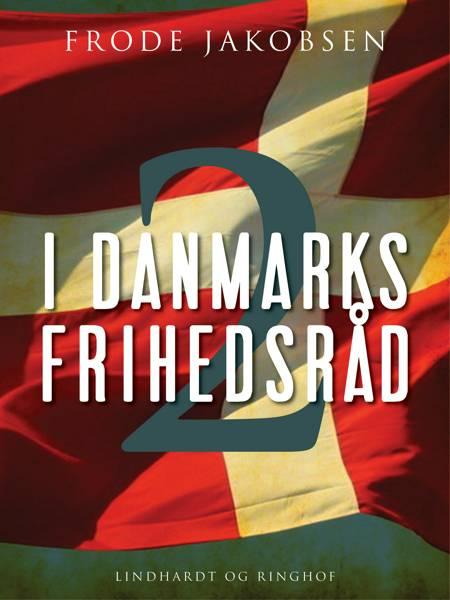 I Danmarks Frihedsråd II af Frode Jakobsen