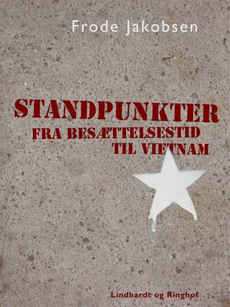 Standpunkter fra Besættelsestid til Vietnam af Frode Jakobsen