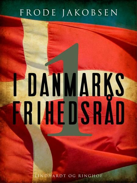 I Danmarks Frihedsråd I af Frode Jakobsen