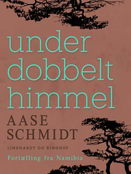 Under dobbelt himmel af Aase Schmidt
