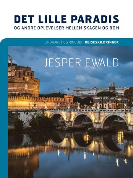 Det lille paradis og andre oplevelser mellem Skagen og Rom af Jesper Ewald