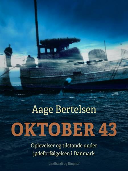 Oktober 43. Oplevelser og tilstande under jødeforfølgelsen i Danmark af Aage Bertelsen