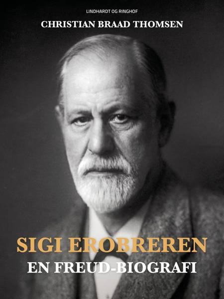 Sigi Erobreren. En Freud-biografi af Christian Braad Thomsen