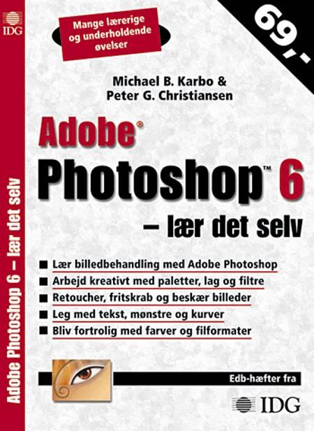 Adobe Photoshop 6 af Michael B. Karbo og Peter G. Christiansen