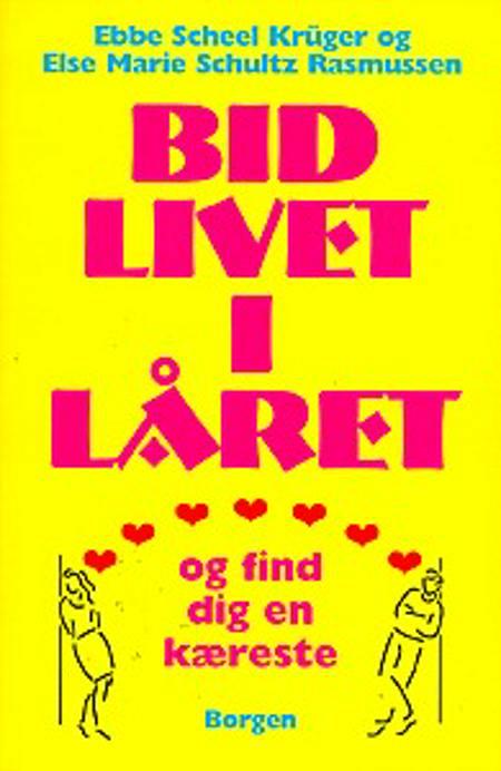 Bid livet i låret og find dig en kæreste af Else Marie Schultz Rasmussen og Ebbe Scheel Krüger