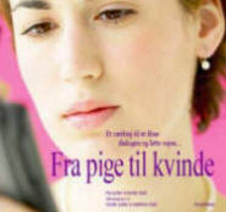 Fra pige til kvinde af Pia Lykke og Mette Kold