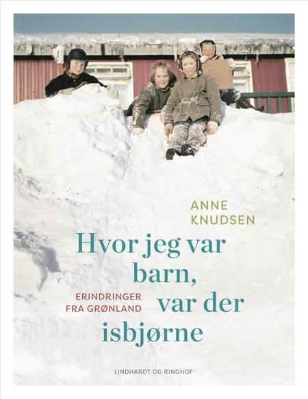 Hvor jeg var barn, var der isbjørne af Anne Knudsen