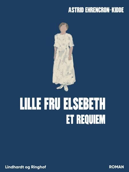 Lille fru Elsebeth: Et requiem af Astrid Ehrencron-Kidde