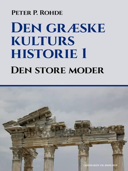 Den græske kulturs historie 1: Den store moder af Peter P. Rohde