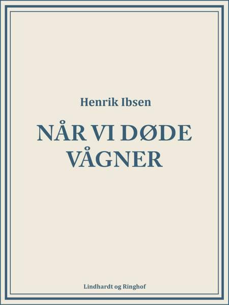 Når vi døde vågner af Henrik Ibsen