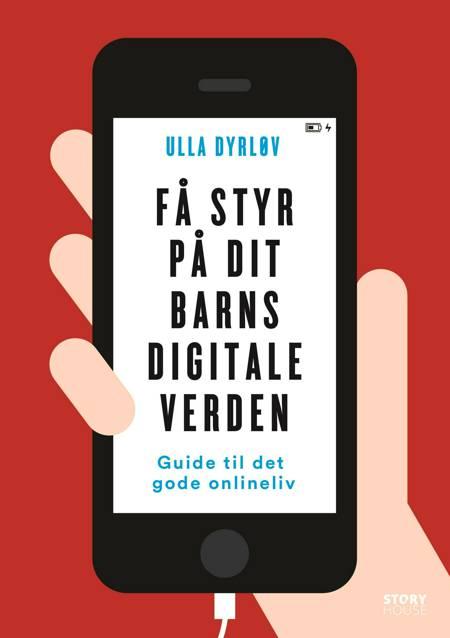 Få styr på dit barns digitale verden af Ulla Dyrløv