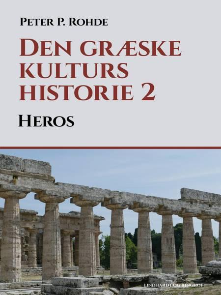 Den græske kulturs historie 2: Heros af Peter P. Rohde