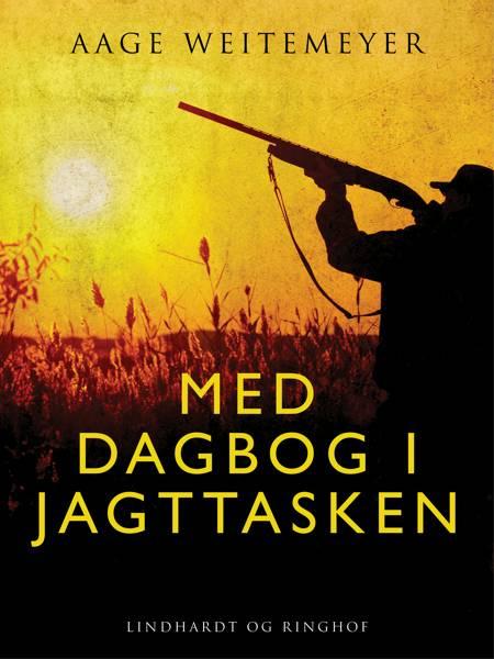 Med dagbog i jagttasken af Aage Weitemeyer