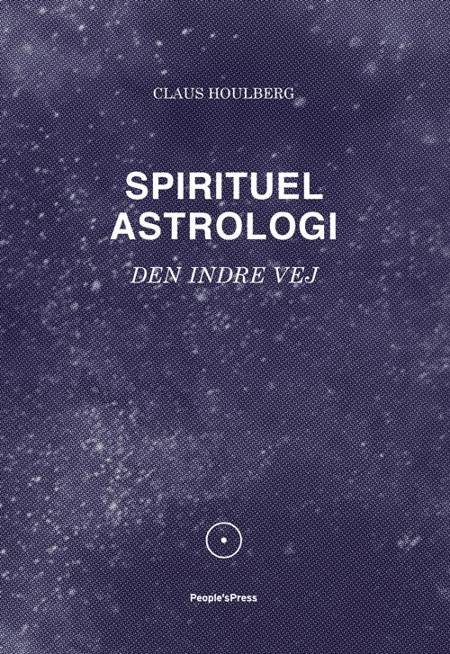 Spirituel astrologi af Claus Houlberg, Jakob Vedelsby og Gitte Noor Juul