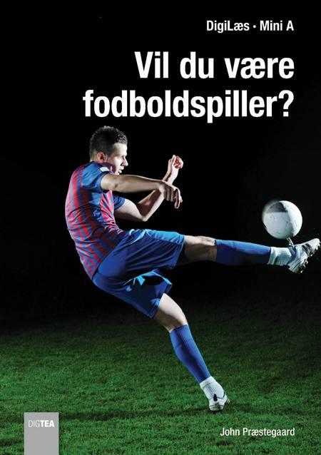 Vil du være fodboldspiller? af John Præstegaard