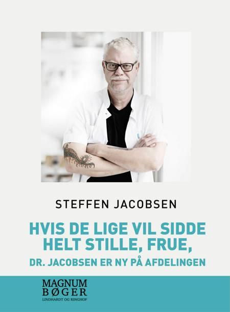 Hvis De lige vil sidde helt stille, frue, dr. Jacobsen er ny på afdelingen (storskrift) af Steffen Jacobsen