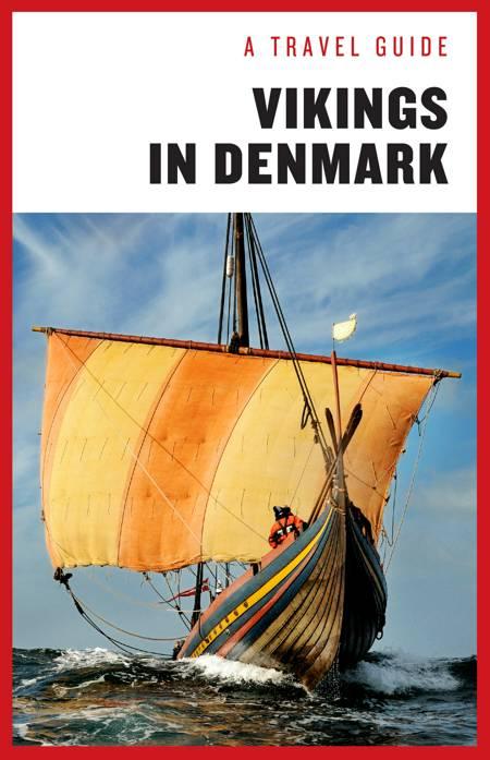 A Travel Guide: Vikings in Denmark af Sanne-Marie Ekstrøm Jakobsen