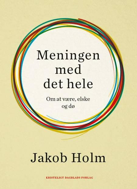 Meningen med det hele af Jakob Holm