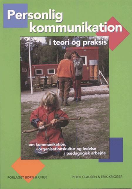 Personlig kommunikation i teori og praksis af Peter Clausen og Erik Krigger