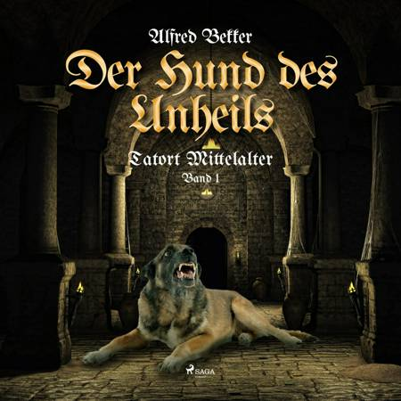 Der Hund des Unheils (Tatort Mittelalter, Band 2) af Alfred Bekker