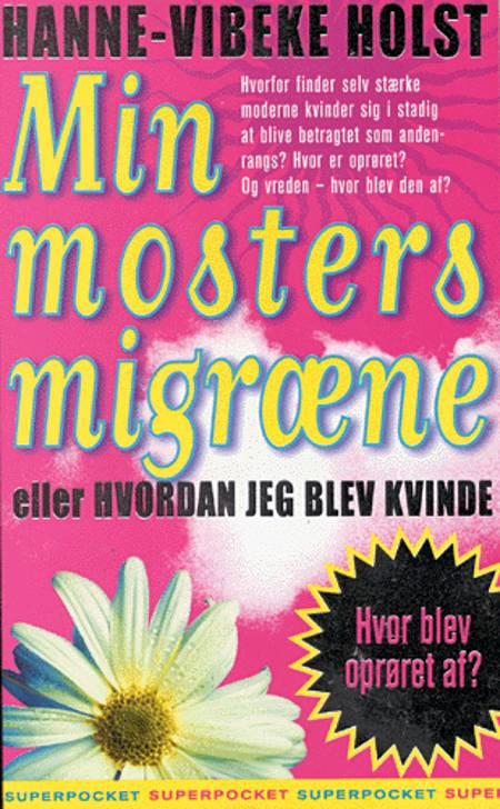 Min mosters migræne eller Hvordan jeg blev en kvinde af Hanne-Vibeke Holst