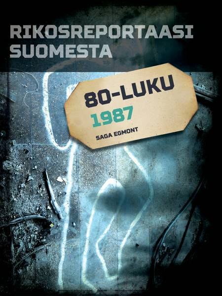 Rikosreportaasi Suomesta 1987 af Eri Tekijöitä