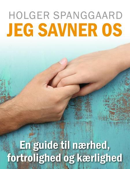 JEG SAVNER OS - En guide til nærhed, fortrolighed og kærlighed af Holger Spanggaard