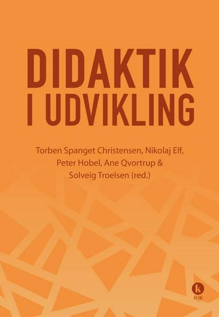 Didaktik i udvikling af Torben Spanget Christensen, Ane Qvortrup, Nikolaj Elf og Qvortrup Ane m.fl.