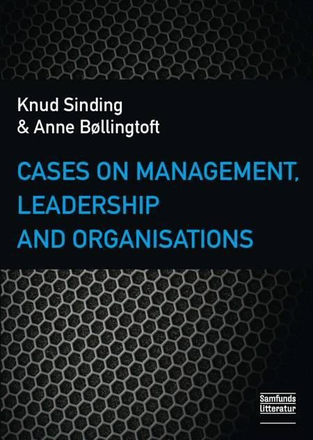 Cases on Management, Leadership and Organisations af Knud Sinding og Anne Bøllingtoft