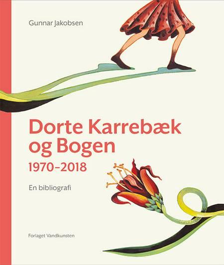 Dorte Karrebæk og Bogen 1970-2018 af Gunnar Jakobsen, Dorte Karrebæk og Nina Christensen