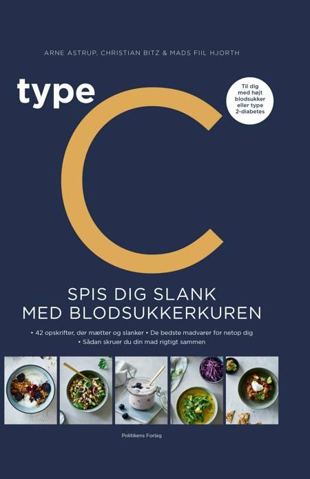 Type C - Spis dig slank efter dit blodsukker af Arne Astrup, Christian Bitz og Mads Piil Hjorth