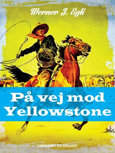 På vej mod Yellowstone af Werner J. Egli