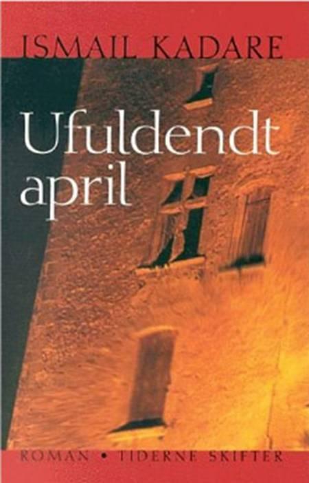 Ufuldendt april af Ismail Kadaré