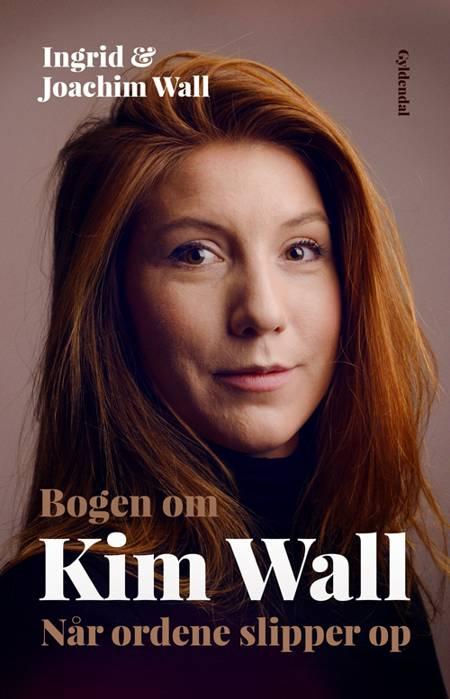 Bogen om Kim Wall af Joachim Wall og Ingrid Wall