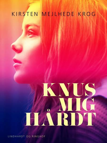 Knus mig hårdt af Kirsten Mejlhede Krog
