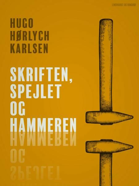 Skriften, spejlet og hammeren af Hugo Hørlych Karlsen