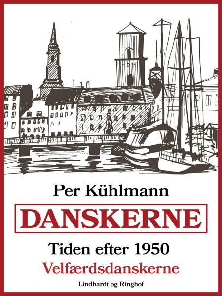 Danskerne - Tiden efter 1950: Velfærdsdanskerne af Per Kühlmann