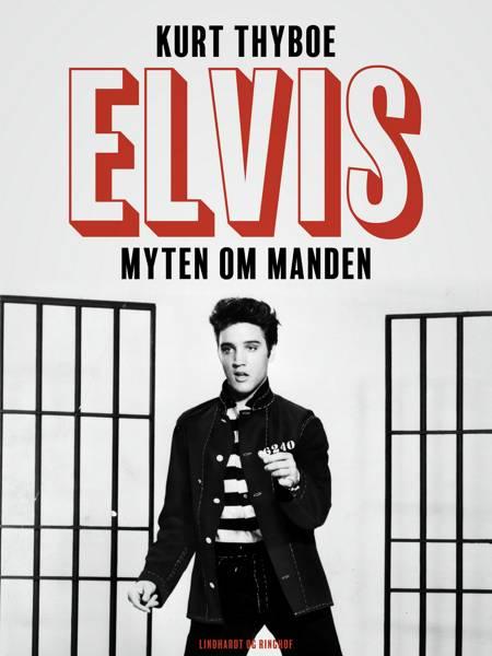 Elvis. Myten om manden af Kurt Thyboe