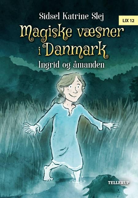 Magiske væsner i Danmark #3: Ingrid og åmanden af Sidsel Katrine Slej