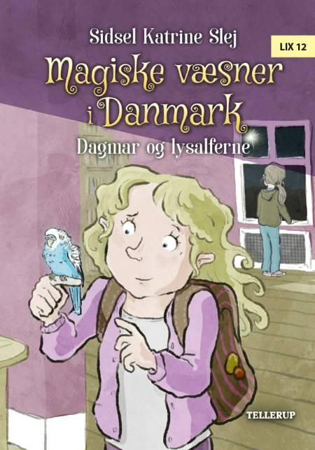 Magiske væsner i Danmark #4: Dagmar og lysalferne af Sidsel Katrine Slej