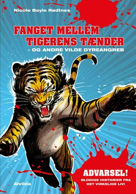 Fanget mellem tigerens tænder - og andre vilde dyreangreb af Nicole Boyle Rødtnes
