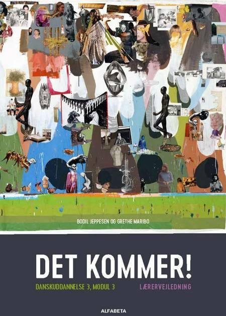 Det kommer! Danskuddannelse 3, modul 3, Lærervejledning af Bodil Jeppesen og Grethe Maribo