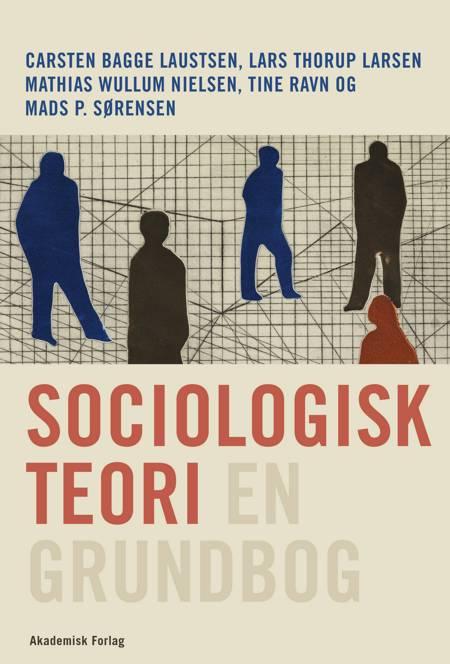 Sociologisk teori - en grundbog af Carsten Bagge Laustsen, Mads P. Sørensen og Lars Thorup Larsen m.fl.