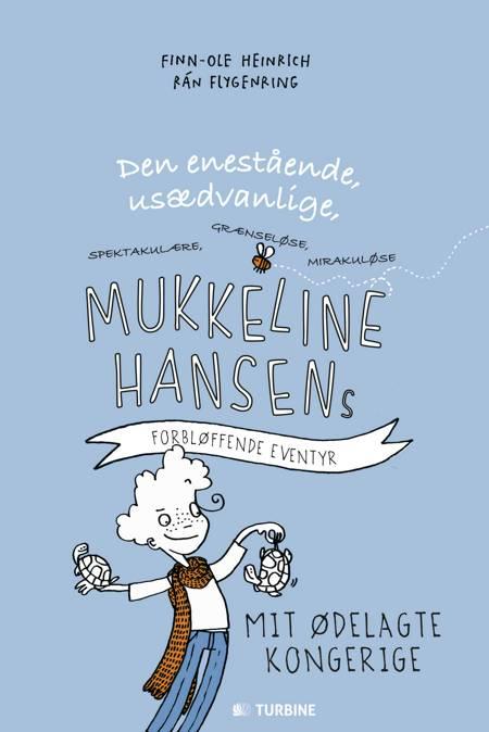 Den enestående, usædvanlige, spektakulære, grænseløse, mirakuløse Mukkeline Hansens forbløffende eventyr af Finn-Ole Heinrich