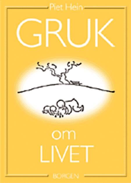 Gruk om livet af Piet Hein