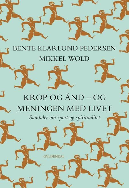 Krop og ånd - og meningen med livet af Bente Klarlund Pedersen og Mikkel Wold